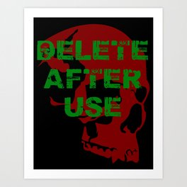 Delete after use. Art Print