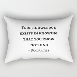 Greek Philosophy Quotes - Socrates  - True knowledge exists in knowing that you know nothing Rectangular Pillow
