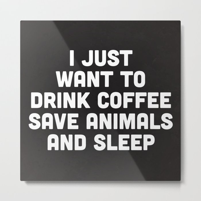 Drink Coffee Funny Quote Metal Print