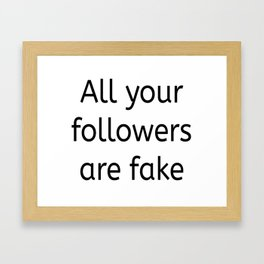 All your followers are fake Framed Art Print