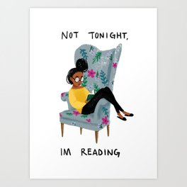 Not Tonight, I'm Reading Art Print