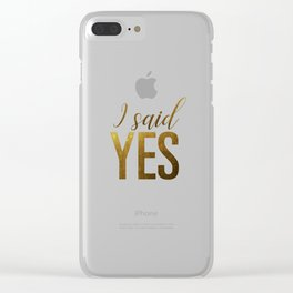 I said yes (gold) Clear iPhone Case