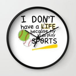 I Don't Have a Life Because My Kids Play Sports T-shirt Wall Clock