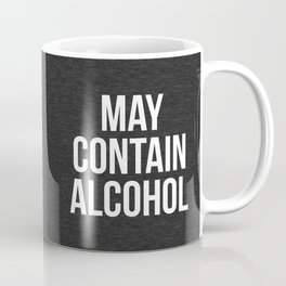 May Contain Alcohol Funny Quote Coffee Mug