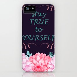 STAY TRUE TO YOURSELF #society6 iPhone Case