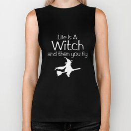 Life is a Witch and Then You Fly Halloween T-Shirt Biker Tank