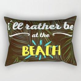 I'll rather be at the beach Rectangular Pillow