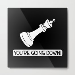 You're Going Down King Chess Piece - Cool Chess Club Gift Metal Print