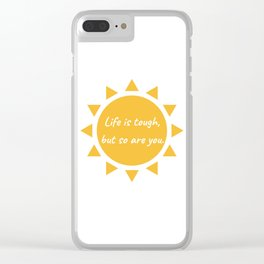 Life is tough, but so are you. Clear iPhone Case