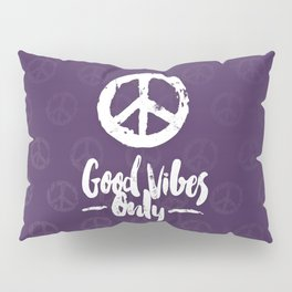 Peace & Good Vibes Only Pillow Sham