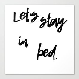 Let's stay in bed Canvas Print
