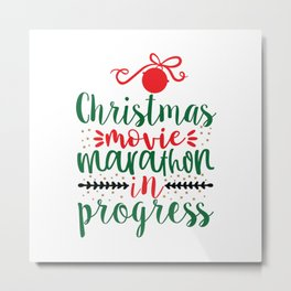 Christmas Movie Marathon In Progress - Funny Christmas humor - Cute typography - Lovely Xmas quotes illustration Metal Print