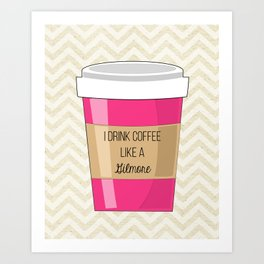 I drink coffee like a Gilmore Art Print