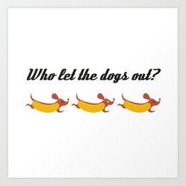 Who let the dogs out? // Weiner dog runaways Art Print