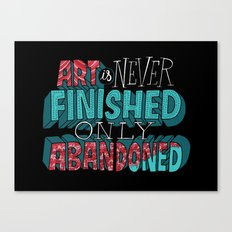 Art is Never Finished Only Abandoned   Canvas Print