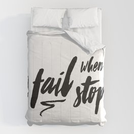 You only fail when you stop trying Comforters