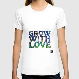 Grow with Love T-shirt