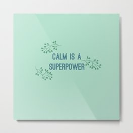 Calm is a Superpower Metal Print