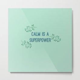 Calm is a Superpower Metal Print