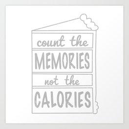 MEMORIES NOT CALORIES Art Print