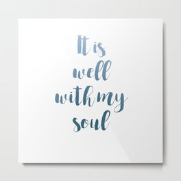 It is well with my soul hues of blue Metal Print