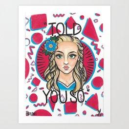 told you so girl Art Print