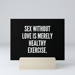 Sex without love is merely healthy exercise Mini Art Print