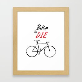 Bike or Die! Framed Art Print