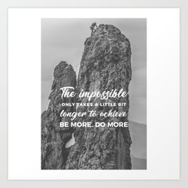 Achieve The Impossible Goals Dreams Ambitions Art Print