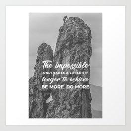 Achieve The Impossible Goals Dreams Ambitions Art Print