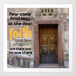 FEAR CAME KNOCKING; FAITH ANSWERED Art Print