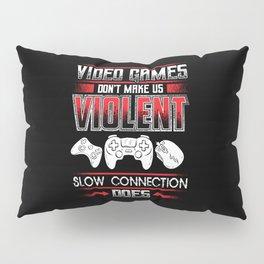 Slow Internet Connection Makes Us Violent Pillow Sham