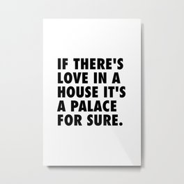 If There's Love in a House It's a Palace for Sure Metal Print