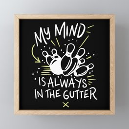 Bowling - My Mind Is Always In The Gutter Framed Mini Art Print