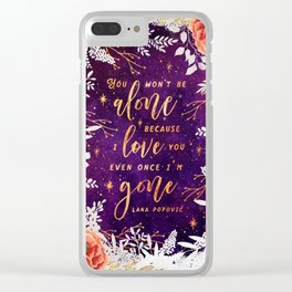 You won't be alone Clear iPhone Case