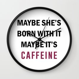 Maybe it's Caffeine Wall Clock