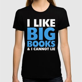 I LIKE BIG BOOKS AND I CANNOT LIE (Blue) T-shirt