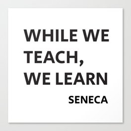 WHILE WE TEACH, WE LEARN - Seneca Stoic Philosophy Quote Canvas Print
