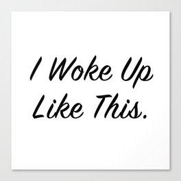 """I woke up like this"" Canvas Print"