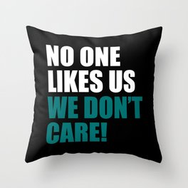 No one like us we don't care Throw Pillow