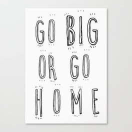 Go Big Or Go Home - Typography Black and White Canvas Print
