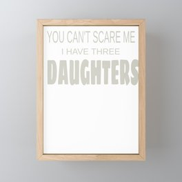 Dad Gift Can't Scare Me Have Three Daughters Father's Day Framed Mini Art Print
