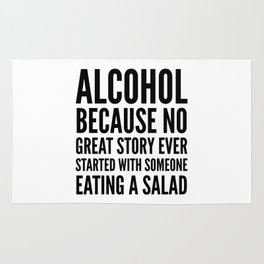 ALCOHOL BECAUSE NO GREAT STORY EVER STARTED WITH SOMEONE EATING A SALAD Rug