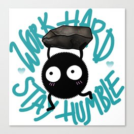 SOOT SPRITE - Work Hard, Stay Humble Canvas Print