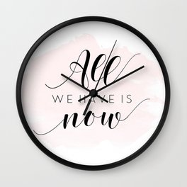 All We Have Is Now Print, Inspirational Quote, Typography Print, Motivational Poster, Office Decor Wall Clock