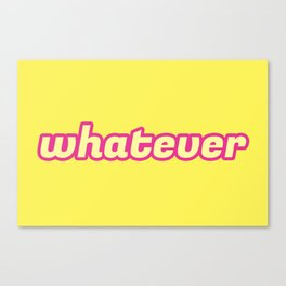 The 'Whatever' Art Canvas Print