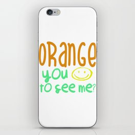 Orange You Happy To See Me? iPhone Skin