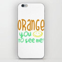 Orange You Happy To See Me? iPhone Skin