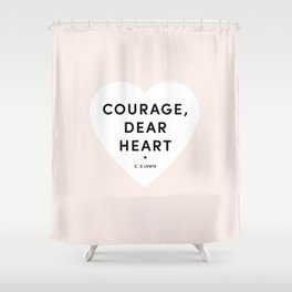 'Courage, dear heart' Shower Curtain