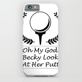 Look At Her Putt Golf Funny Gifts iPhone Case